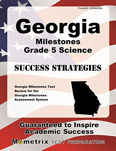 Georgia Milestones Grade 5 Science Success Strategies Study Guide: Georgia Milestones Test Review for the Georgia Milestones Assessment System