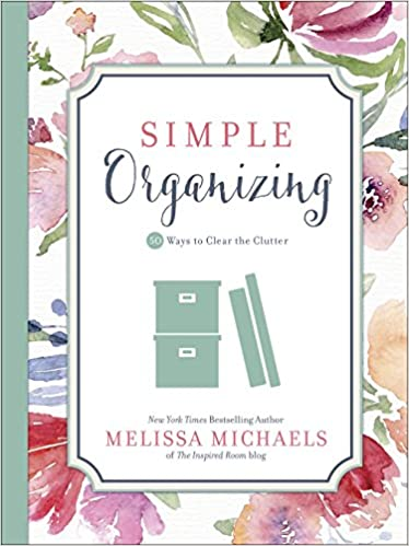 Simple Organizing 50 Ways To Clear The Clutter Inspired Ideas Melissa Michaels 9780736963152 Amazon Books
