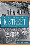 Front cover for the book Sacramento's K Street: Where Our City Was Born by William Burg