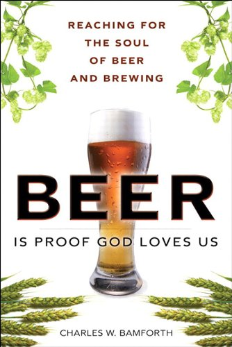 Beer Is Proof God Loves Us: The Craft, Culture, and Ethos of Brewing, Portable Documents (FT Press Science)