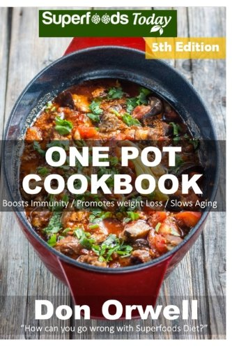 Download One Pot Cookbook: 140+ One Pot Meals, Dump Dinners Recipes, Quick & Easy Cooking Recipes, Antioxidants & Phytochemicals: Soups Stews and Chilis, Whole ... recipes-One Pot Budget Cookbook) (Volume 15) Text fb2 ebook