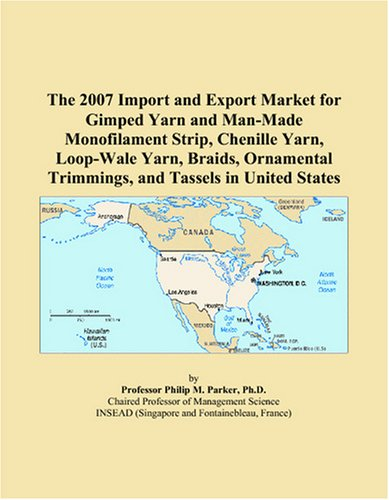 The 2007 Import and Export Market for Gimped Yarn and Man-Made Monofilament Strip, Chenille Yarn, Loop-Wale Yarn, Braids, Ornamental Trimmings, and Tassels in United ()