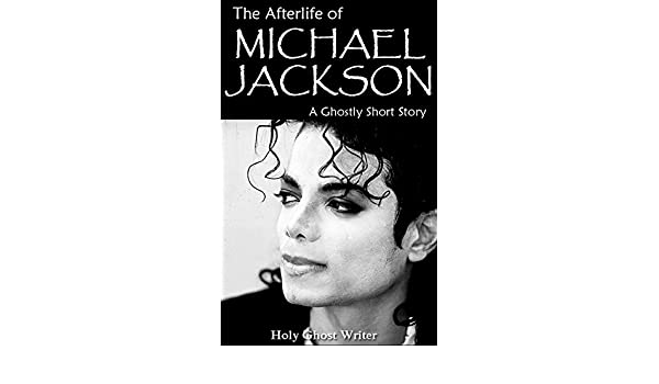 The Afterlife of Michael Jackson: A Ghostly Short Story (English Edition) eBook: Holy Ghost Writer: Amazon.es: Tienda Kindle