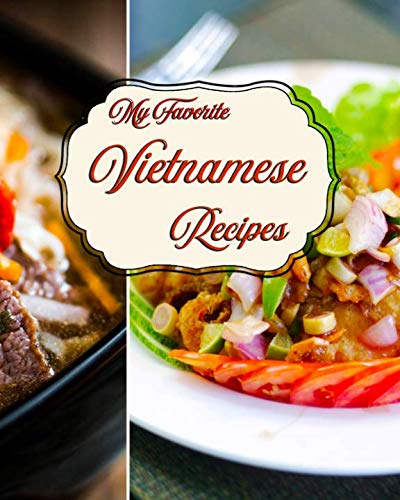 My Favorite Vietnamese Recipes: My Set of Go-To Vietnamese Specialties by Yum Treats Press