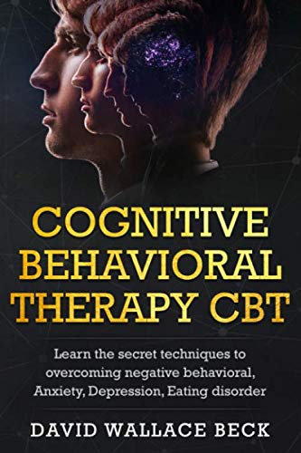 Cognitive Behavioral Therapy CBT: Learn the secret techniques to overcoming negative behavioral, Anxiety, Depression, Eating disorder ()