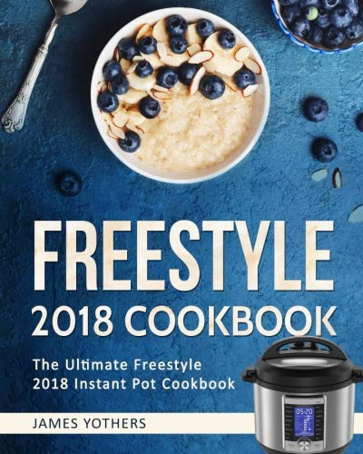 Freestyle 2018 Cookbook: Ultimate Freestyle 2018 Instant Pot Cookbook: Delicious Freestyle Smart Points Recipes for Weight Loss (Freestyle Cookbook 2018) (Volume 1) by James Yothers
