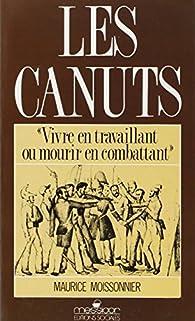 Les Canuts : Vivre en travaillant ou mourir en combattant par Maurice Moissonnier