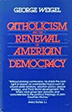 Catholicism and the Renewal of American Democracy, George Weigel, 0809130432