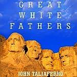 Great White Fathers | John Taliaferro
