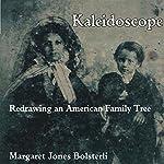 Kaleidoscope: Redrawing an American Family Tree   Margaret Jones Bolsterli