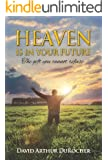 Heaven is in Your Future: The gift you cannot refuse