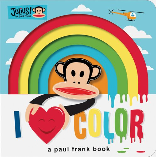 Julius: I Love Color: A Paul Frank Book (Paul Frank ()