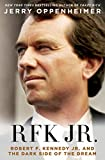 RFK Jr.: Robert F. Kennedy Jr. and the Dark Side of the Dream