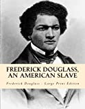 Frederick Douglass, an American Slave