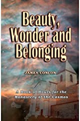 Beauty, Wonder and Belonging: A Book of Hours for the Monastery of the Cosmos Paperback