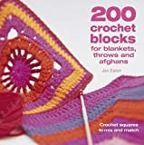 200 Crochet Blocks for Blankets, Throws and Afghans: Crochet Squares to Mix-and-Match by Jan Eaton on 28/01/2005 unknown edition by David & Charles