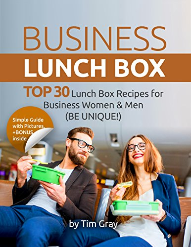 Business Lunch Box: Top 30 lunch box recipes for Business Women and Men (Be unique!) by [Gray, Tim]