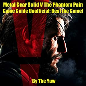 Metal Gear Solid V: The Phantom Pain Game Guide Unofficial Audiobook