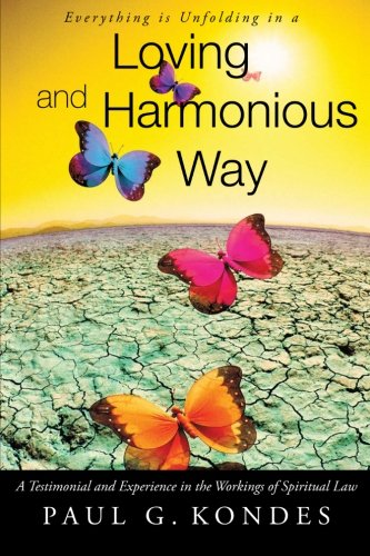 Everything Is Unfolding in a Loving and Harmonious Way: A Testimonial and Experience in the Workings of Spiritual Law