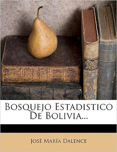 Bosquejo Estadistico De Bolivia...: Amazon.es: José María Dalence: Libros