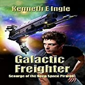Galactic Freighter: Scourge of the Deep Space Pirates | Kenneth E. Ingle