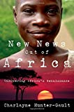 img - for New News Out Of Africa: Uncovering Africa's Renaissance by Charlayne Hunter-Gault (2007-12-04) book / textbook / text book
