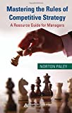 img - for Mastering the Rules of Competitive Strategy: A Resource Guide for Managers by Norton Paley (2008-01-09) book / textbook / text book