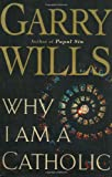 Why I Am a Catholic, Garry Wills, 0618134298
