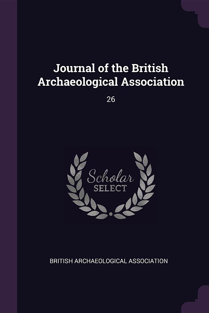 Read Online Journal of the British Archaeological Association: 26 PDF