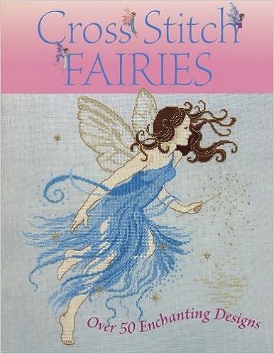 Cross Stitch Fairies: Over 50 Enchanting Designs
