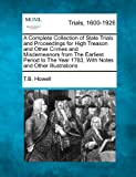 A Complete Collection of State Trials and Proceedings for High Treason and Other Crimes and Misdemeanors from the Earliest Period to the Year 1783, Wi, T. B. Howell, 1275087310