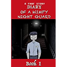 A FNAF STORY: Diary of a Wimpy Night Guard: One of the creepiest stories ever written. READ IF YOU DARE!