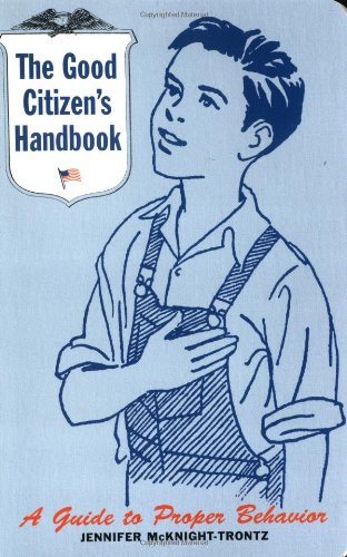 The Good Citizen's Handbook : A Guide to Proper Behavior