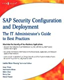 SAP Security Configuration and Deployment: The IT Administrator's Guide to Best Practices