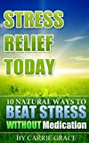 Stress Relief Today! 10 Natural Ways To Beat Stress Without Medication!