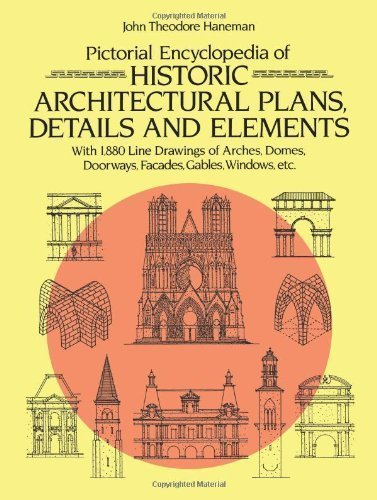 Pictorial Encyclopedia of Historic Architectural Plans, Details and Elements: With 1880 Line Drawings of Arches, Domes, Doorways, Facades, Gables, Windows, etc. (Dover Architecture) by Haneman, John Theodore (1984) Paperback