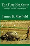The Time Has Come, James B. Mayfield, 141963075X