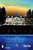 Ghosts of Colorado, Dennis Baker, 0764330527