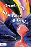 Grandnanny, What Color Is God?, Virginia D. Carter Hunt, 1602478244