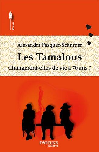 Les tamalous : Changeront-elles de vie à 70 ans ? Broché – 14 septembre 2015 Alexandra Pasquer-Schurder Marie-Christine Oghly Fortuna 2875910736