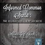 Informed Common Sense: The Journals of Albert Jay Nock (LFB) | Albert Jay Nock
