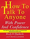 How to Talk to Anyone with Power and Confidence:The Step by Step Guide to Learn How to Communicate Effectively and Efficiently: How to win friends and ... talk, how to talk to men Book 1)