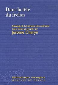 Dans la tête du frelon : Anthologie d'écrivains juifs américains par Jerome Charyn