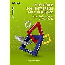 Bien gérer son entreprise avec Dolibarr (Sociétés de services et consultants) 2e édition (French Edition)