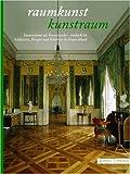Raumkunst - Kunstraum : Innenraume Als Kunstwerke - Entdeckt in Klostern, Burgen und Schlossern in Deutschland, , 3795417325