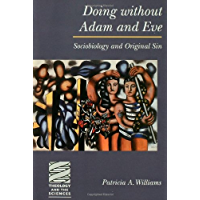 Doing Without Adam and Eve: Sociobiology and Original Sin (Theology and the Sciences)