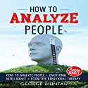 How to Analyze People: How to Analyze People, Emotional Intelligence, and Cognitive Behavioral Therapy Audiobook by George Muntau Narrated by Commodore James