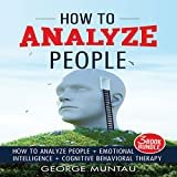 #5: How to Analyze People: How to Analyze People, Emotional Intelligence, and Cognitive Behavioral Therapy