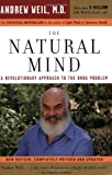 The Natural Mind: A Revolutionary Approach to the Drug Problem, Andrew T. Weil M.D., 0618465138