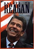 Salute to Reagan - A President's Greatest Moments
